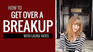 How to Get Over a Breakup With Laura Yates