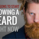 5 Reasons to Start Growing a Beard Right Now