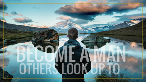 Become man others look up to