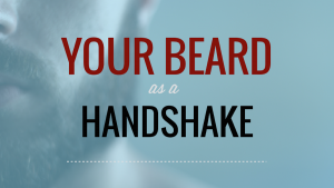 Your Beard As A Handshake: What Is Your Beard Saying About You?