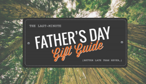 Last-Minute Father's Day Gift Guide