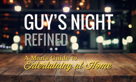 Guy's Night Refined: A Man's Guide to Entertaining at Home