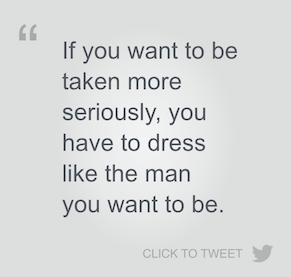 dress like the man you want to be quote