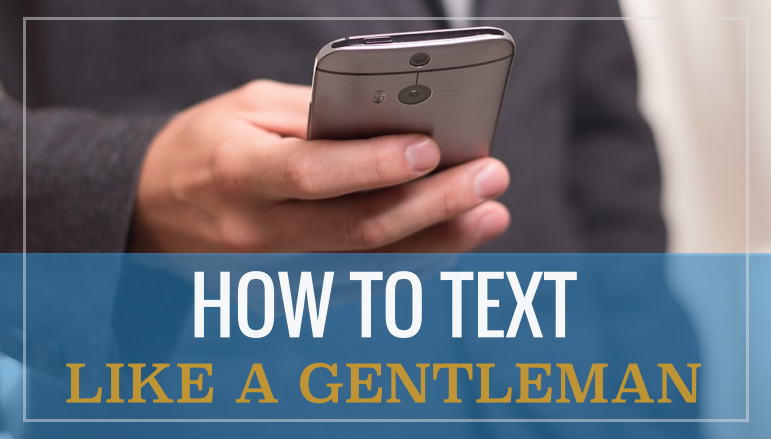 text like a gentleman