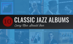 10 Classic Jazz Albums Every Man Should Own