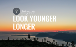 7 Ways to Look Younger Longer