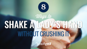 8 Ways to Shake a Lady's Hand Without Crushing It (From Her)