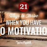 21 Ways to Thrive When You Have No Motivation to Do Anything