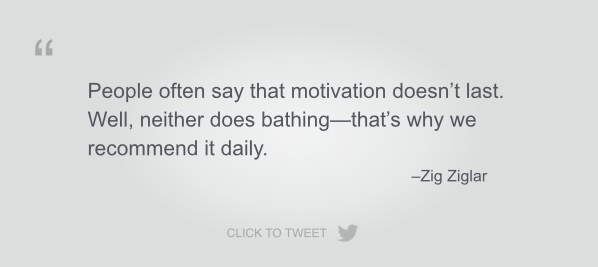 People often say that motivation doesn't last. 