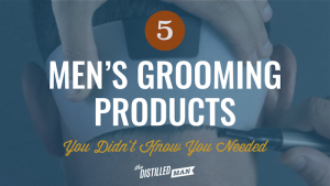 5 Unique Men's Grooming Products You Didn't Know You Needed