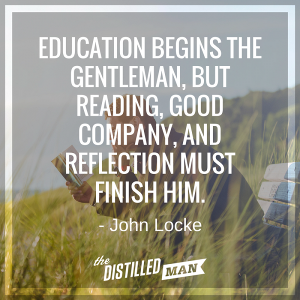 Education begins the gentleman, but reading, good company and reflection must finish him