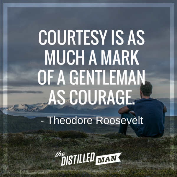 Courtesy is as much a mark of a gentleman as courage