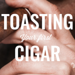 Toasting Your First Cigar