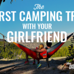 The First Camping Trip With Your Girlfriend: 6 Tips for Success