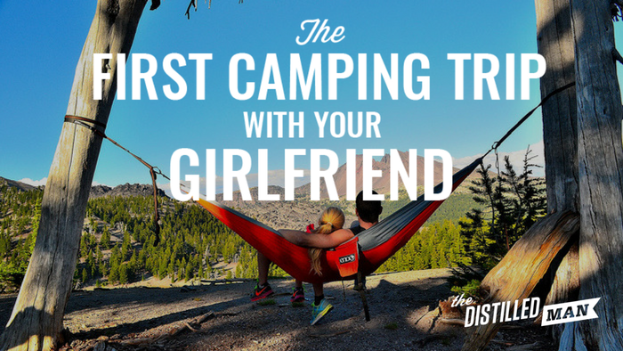 The First Camping Trip With Your Girlfriend