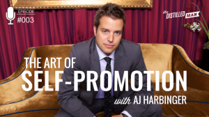 003: The Art of Self-Promotion | AJ Harbinger