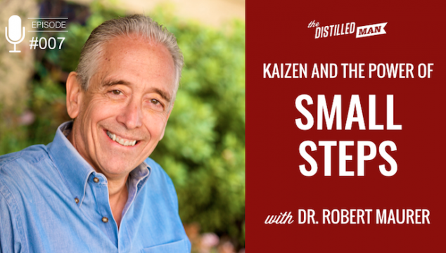 007: Kaizen and the Power of Small Steps | Dr. Robert Maurer