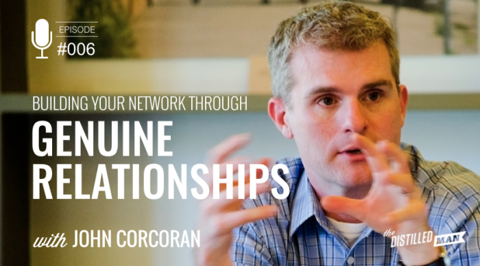 Building Your Network Through Genuine Relationships with John Corcoran