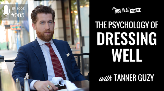 The Psychology of Dressing Well with Tanner Guzy