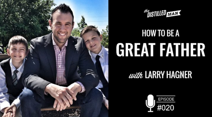 How to Be a Great Father with Larry Hagner