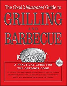 The Cook's Illustrated Guide to Grilling and Barbecue, a practical guide for the outdoor cook