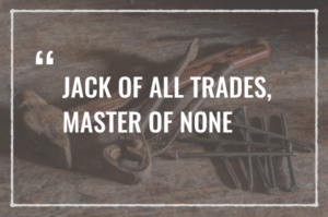 Jack of all trades, master of none