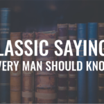 36 Classic Sayings Every Man Should Know
