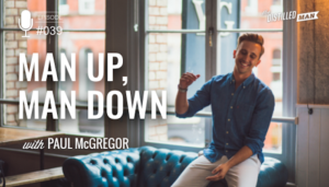 Man Up, Man Down with Paul McGregor