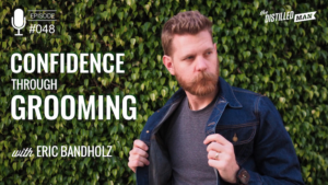Confidence through Grooming with Eric Bandholz