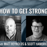 How to Get Strong with Matt Reynolds and Scott Hambrick