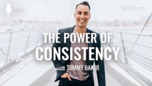 The Power of Consistency with Tommy Baker