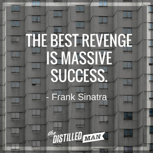 The best revenge is massive success