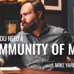 Why You Need a Community of Men with Mike Yarbrough