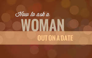 How to ask a woman out on a date