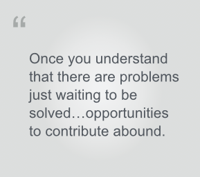 """Seth Godin pullquote: Once you understand that there are problems just waiting to be solved...then opportunities to contribute abound."""""""