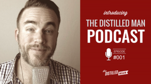 Introducing The Distilled Man podcast